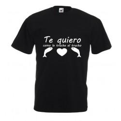 Camiseta te quiero como la trucha al trucho